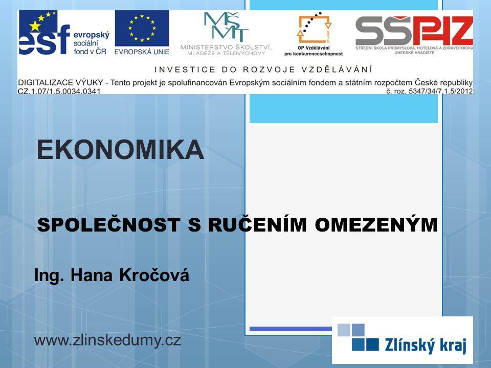 SPOLEČNOST S RUČENÍM OMEZENÝM Ing. Hana Kročová EKONOMIKA www.zlinskedumy.cz