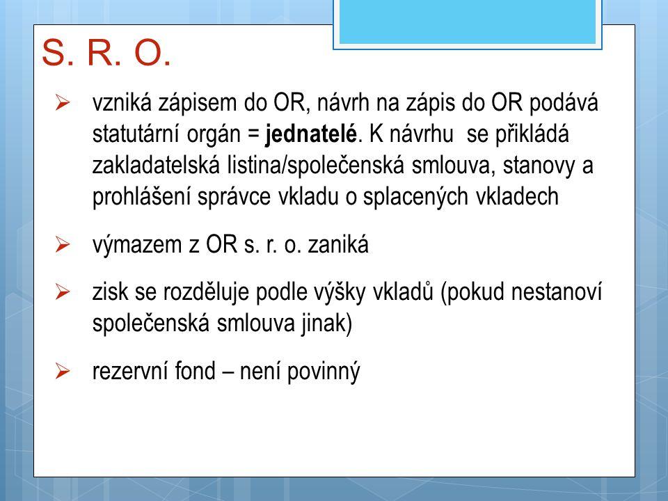 S. R. O.  vzniká zápisem do OR, návrh na zápis do OR podává statutární orgán = jednatelé. K návrhu se přikládá zakladatelská listina/společenská smlo