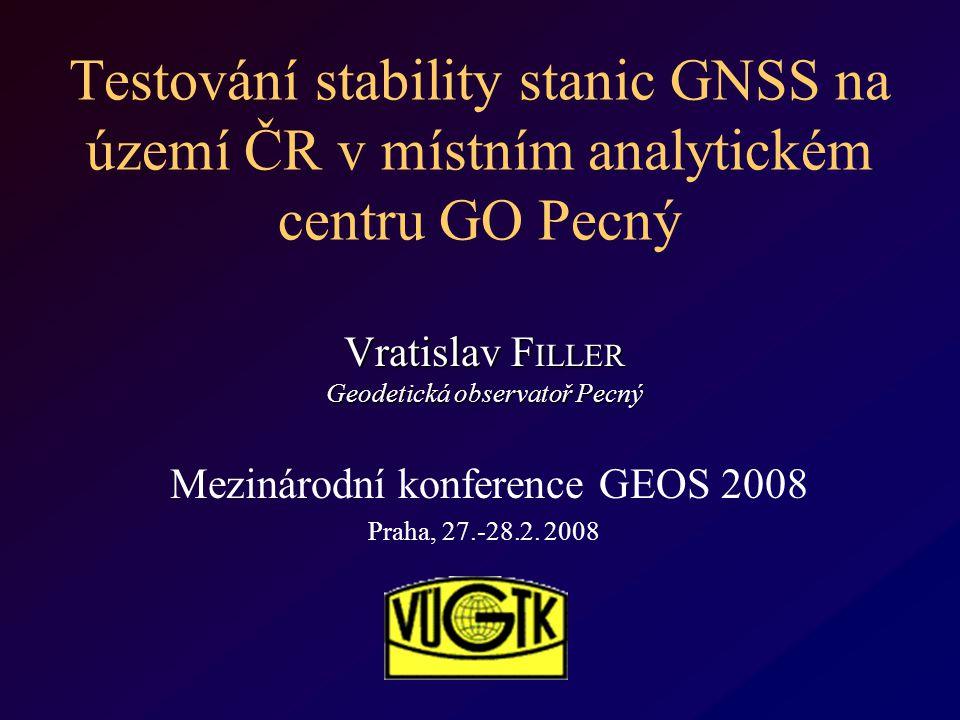 Testování stability stanic GNSS na území ČR v místním analytickém centru GO Pecný Vratislav F ILLER Geodetická observatoř Pecný Mezinárodní konference GEOS 2008 Praha, 27.-28.2.