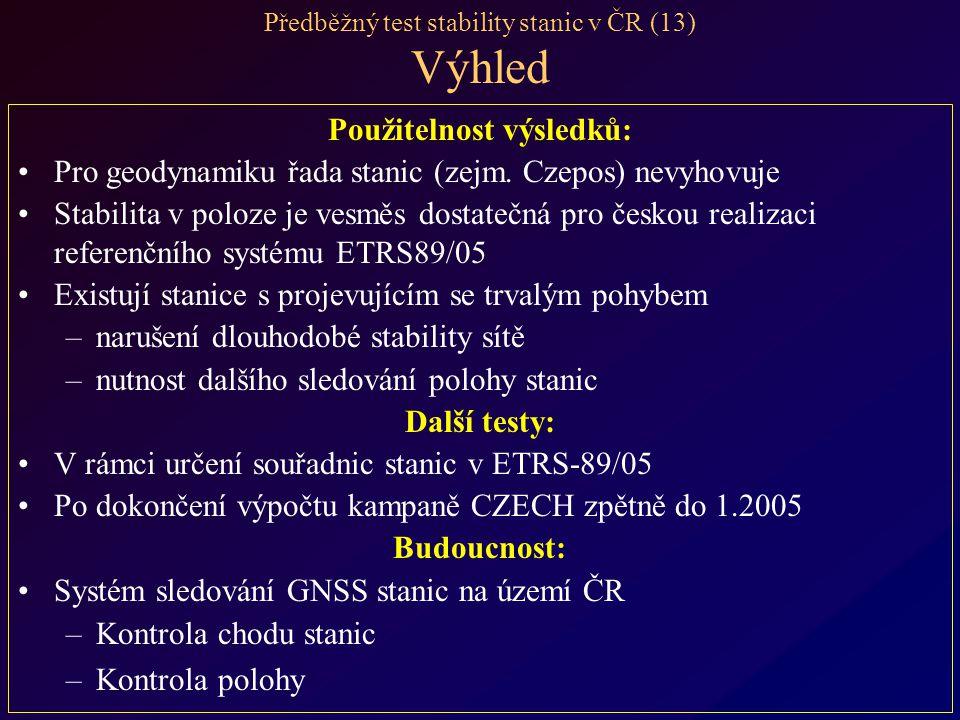 Předběžný test stability stanic v ČR (13) Výhled Použitelnost výsledků: Pro geodynamiku řada stanic (zejm.