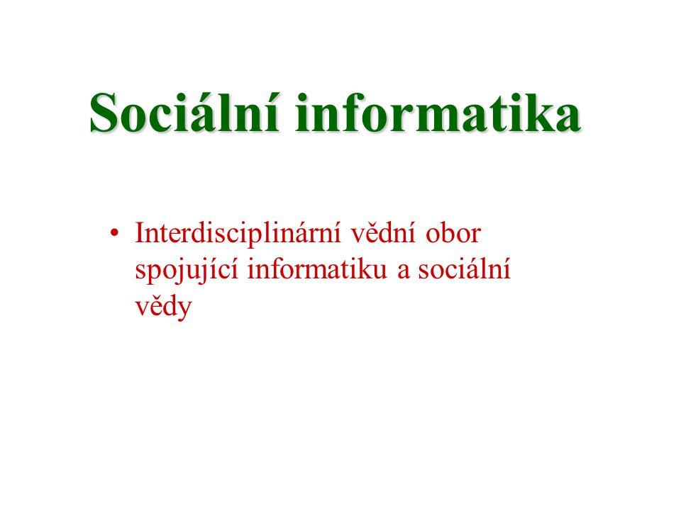 Sociální informatika Interdisciplinární vědní obor spojující informatiku a sociální vědy