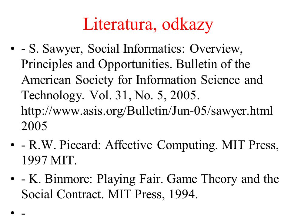 Literatura, odkazy - S. Sawyer, Social Informatics: Overview, Principles and Opportunities. Bulletin of the American Society for Information Science a