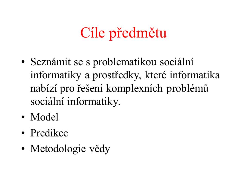 Cíle předmětu Seznámit se s problematikou sociální informatiky a prostředky, které informatika nabízí pro řešení komplexních problémů sociální informa