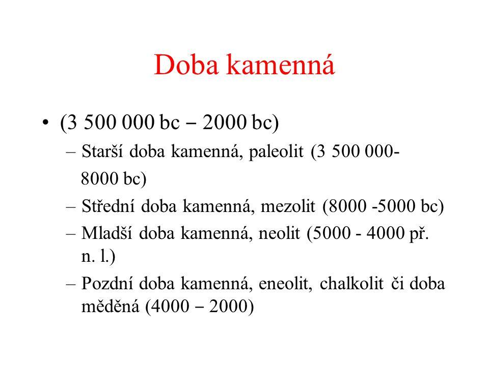 Doba kamenná (3 500 000 bc ‒ 2000 bc) –Starší doba kamenná, paleolit (3 500 000- 8000 bc) –Střední doba kamenná, mezolit (8000 -5000 bc) –Mladší doba