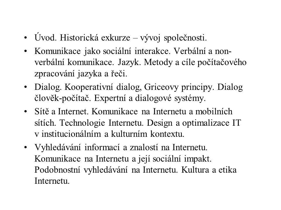 Úvod. Historická exkurze – vývoj společnosti. Komunikace jako sociální interakce. Verbální a non- verbální komunikace. Jazyk. Metody a cíle počítačové