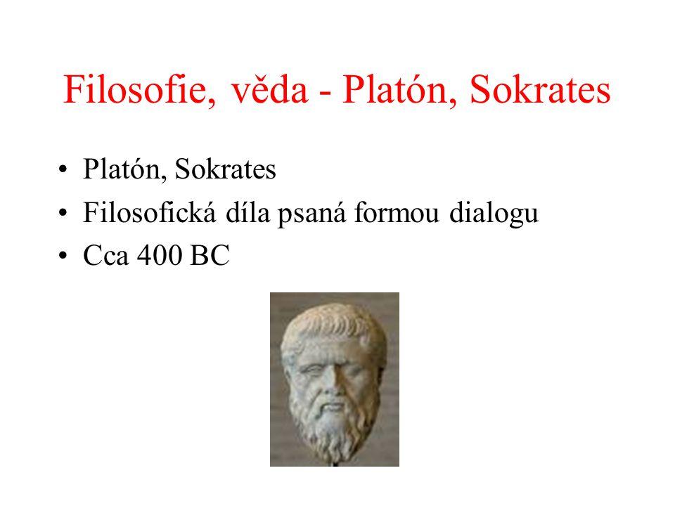 Filosofie, věda - Platón, Sokrates Platón, Sokrates Filosofická díla psaná formou dialogu Cca 400 BC