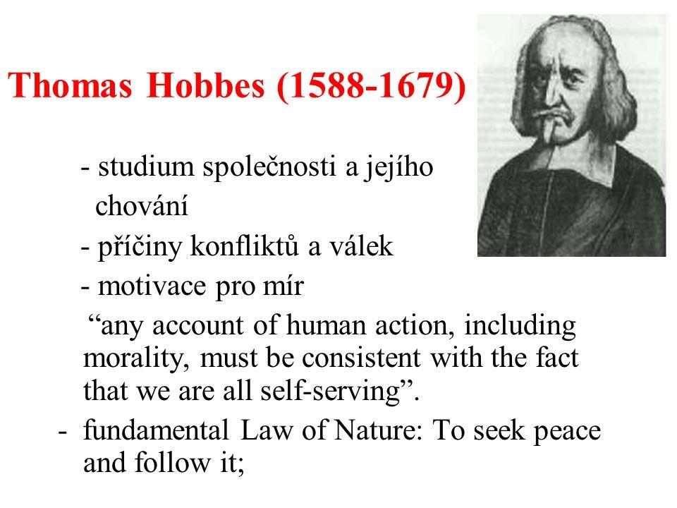 """Thomas Hobbes (1588-1679) - studium společnosti a jejího chování - příčiny konfliktů a válek - motivace pro mír """"any account of human action, includin"""