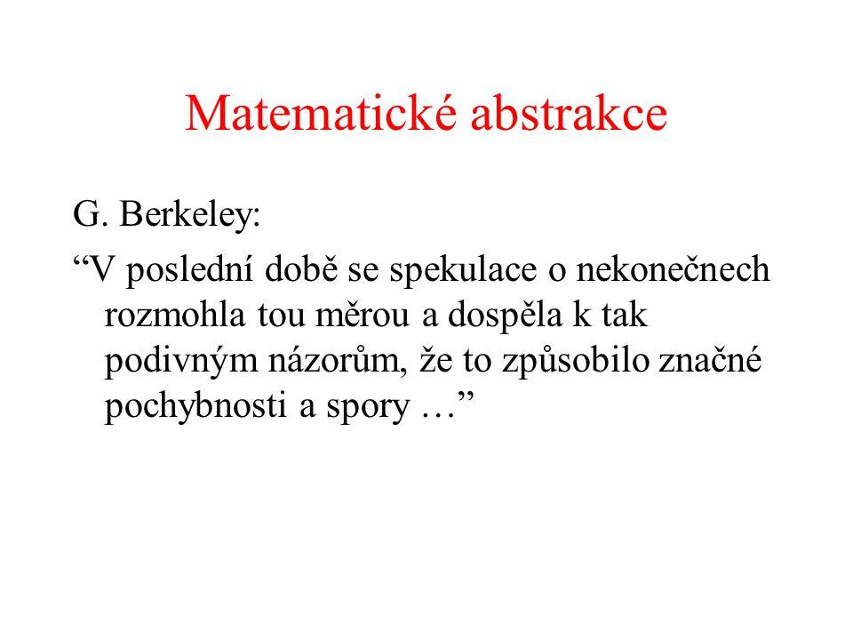 """Matematické abstrakce G. Berkeley: """"V poslední době se spekulace o nekonečnech rozmohla tou měrou a dospěla k tak podivným názorům, že to způsobilo zn"""