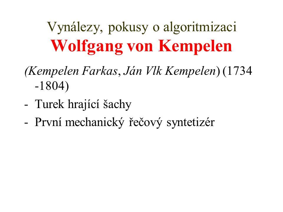 Vynálezy, pokusy o algoritmizaci Wolfgang von Kempelen (Kempelen Farkas, Ján Vlk Kempelen) (1734 -1804) -Turek hrající šachy -První mechanický řečový