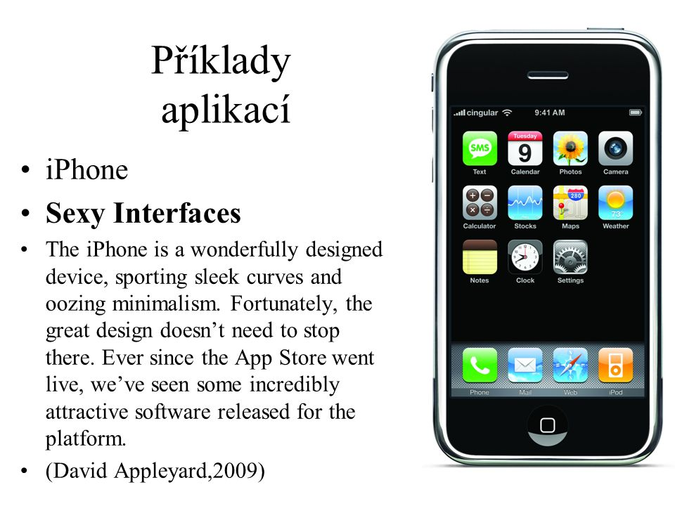 Příklady aplikací iPhone Sexy Interfaces The iPhone is a wonderfully designed device, sporting sleek curves and oozing minimalism. Fortunately, the gr
