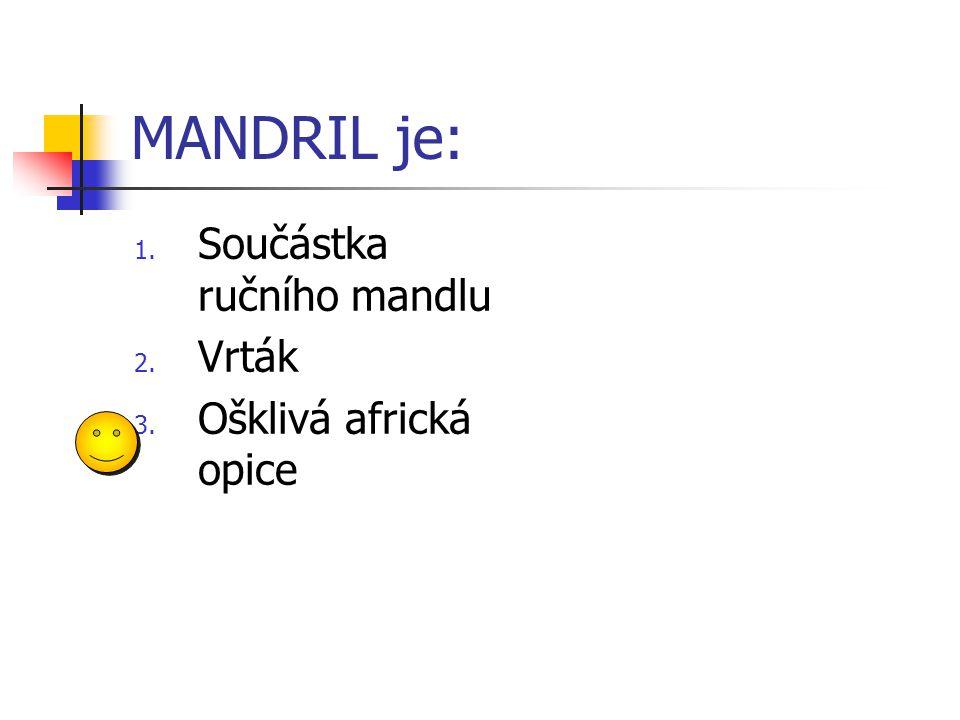 MANDRIL je: 1. Součástka ručního mandlu 2. Vrták 3. Ošklivá africká opice