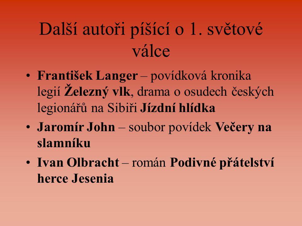 Další autoři píšící o 1. světové válce František Langer – povídková kronika legií Železný vlk, drama o osudech českých legionářů na Sibiři Jízdní hlíd