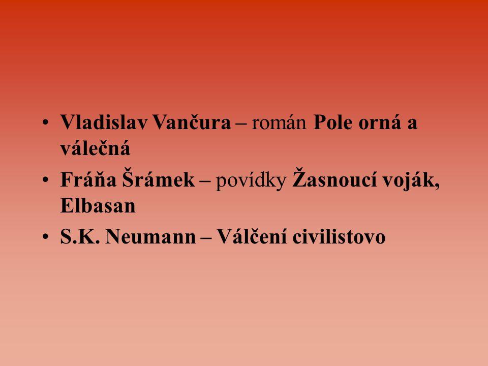 Vladislav Vančura – román Pole orná a válečná Fráňa Šrámek – povídky Žasnoucí voják, Elbasan S.K. Neumann – Válčení civilistovo