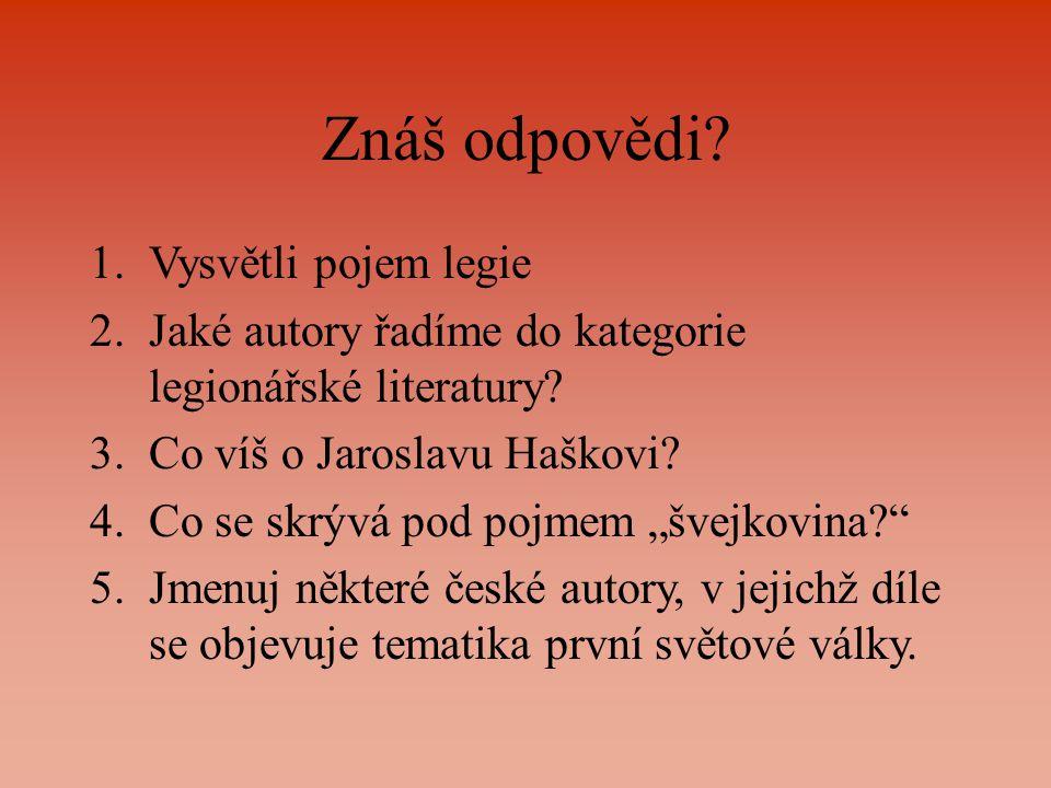 Znáš odpovědi. 1.Vysvětli pojem legie 2.Jaké autory řadíme do kategorie legionářské literatury.