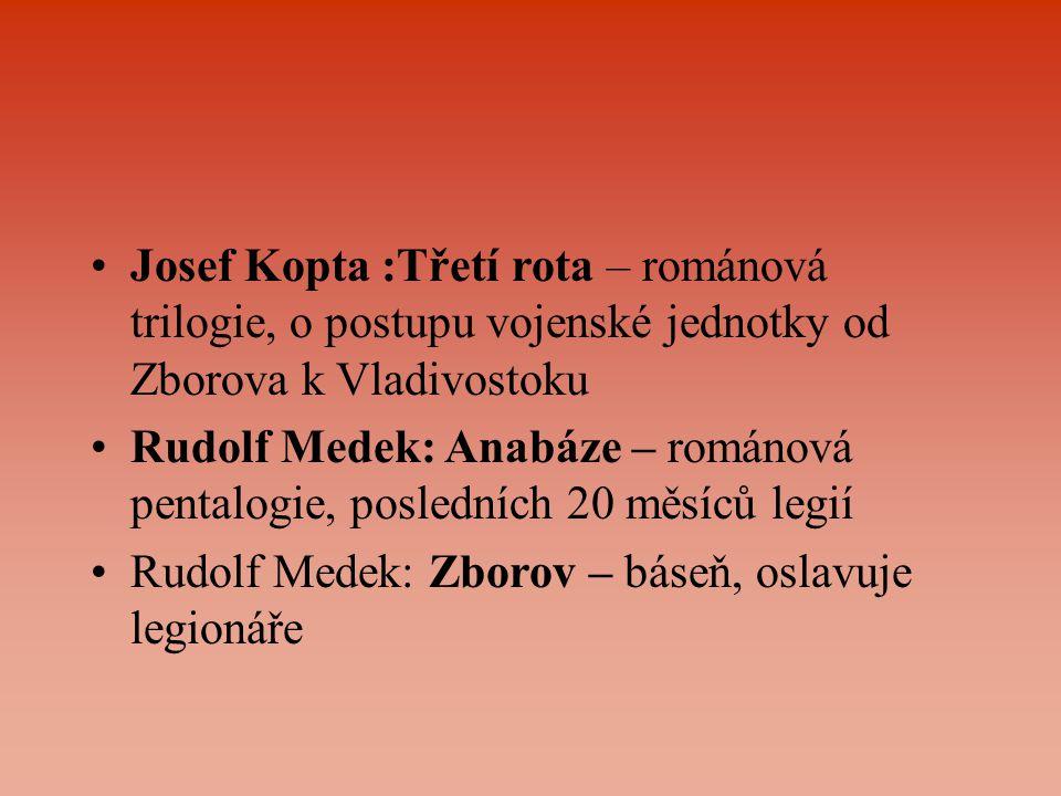 Josef Kopta :Třetí rota – románová trilogie, o postupu vojenské jednotky od Zborova k Vladivostoku Rudolf Medek: Anabáze – románová pentalogie, posled