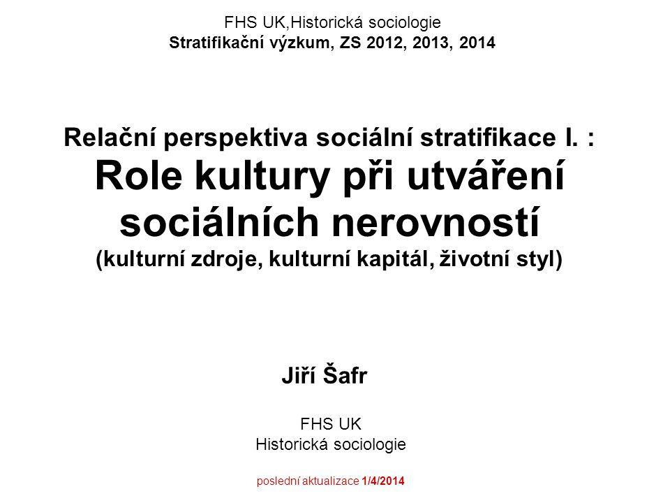 Relační perspektiva sociální stratifikace I. : Role kultury při utváření sociálních nerovností (kulturní zdroje, kulturní kapitál, životní styl) Jiří