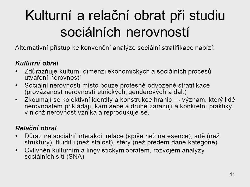 11 Kulturní a relační obrat při studiu sociálních nerovností Alternativní přístup ke konvenční analýze sociální stratifikace nabízí: Kulturní obrat Zd