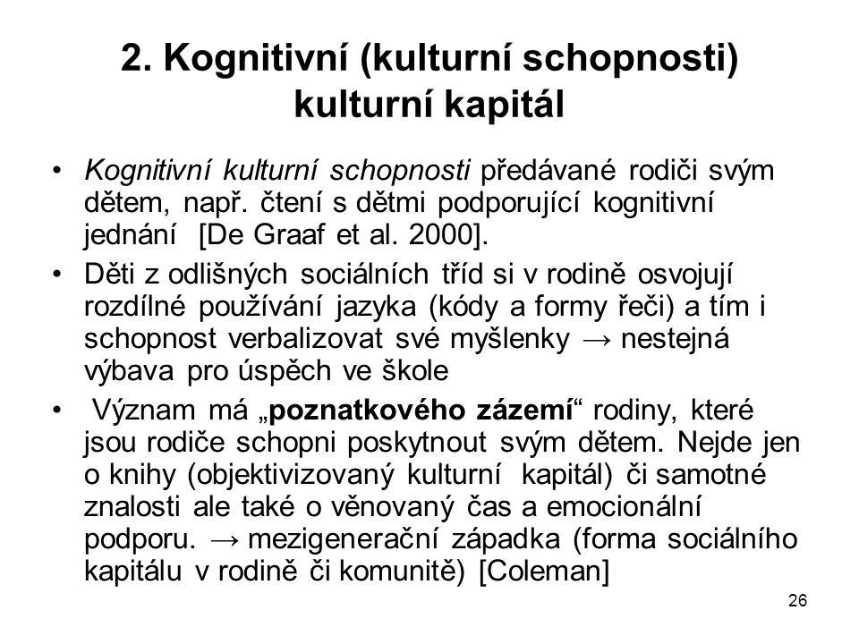26 2. Kognitivní (kulturní schopnosti) kulturní kapitál Kognitivní kulturní schopnosti předávané rodiči svým dětem, např. čtení s dětmi podporující ko