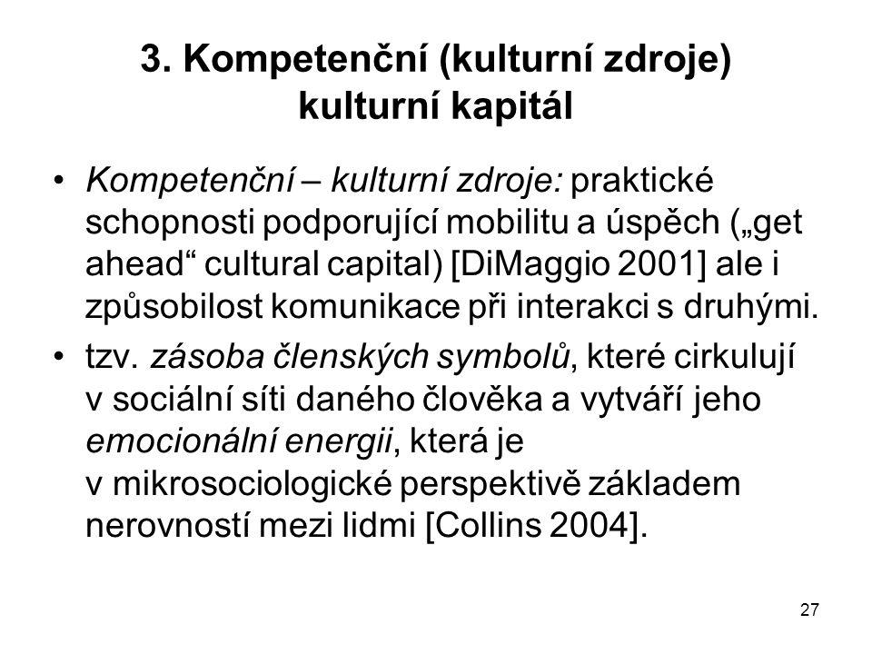 """27 3. Kompetenční (kulturní zdroje) kulturní kapitál Kompetenční – kulturní zdroje: praktické schopnosti podporující mobilitu a úspěch (""""get ahead"""" cu"""