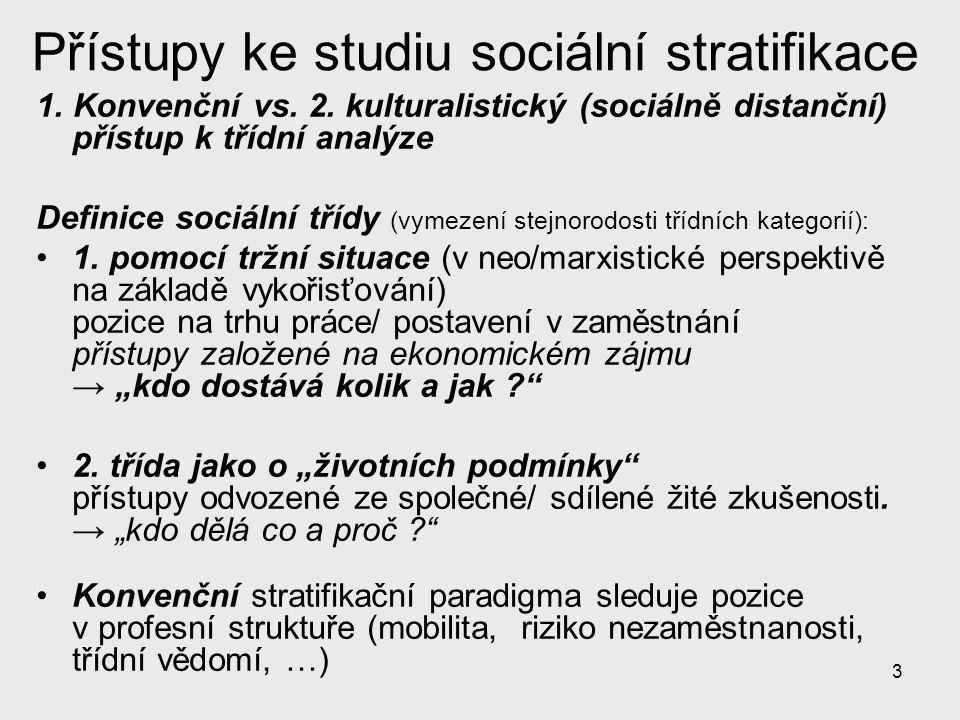 3 Přístupy ke studiu sociální stratifikace 1. Konvenční vs. 2. kulturalistický (sociálně distanční) přístup k třídní analýze Definice sociální třídy (