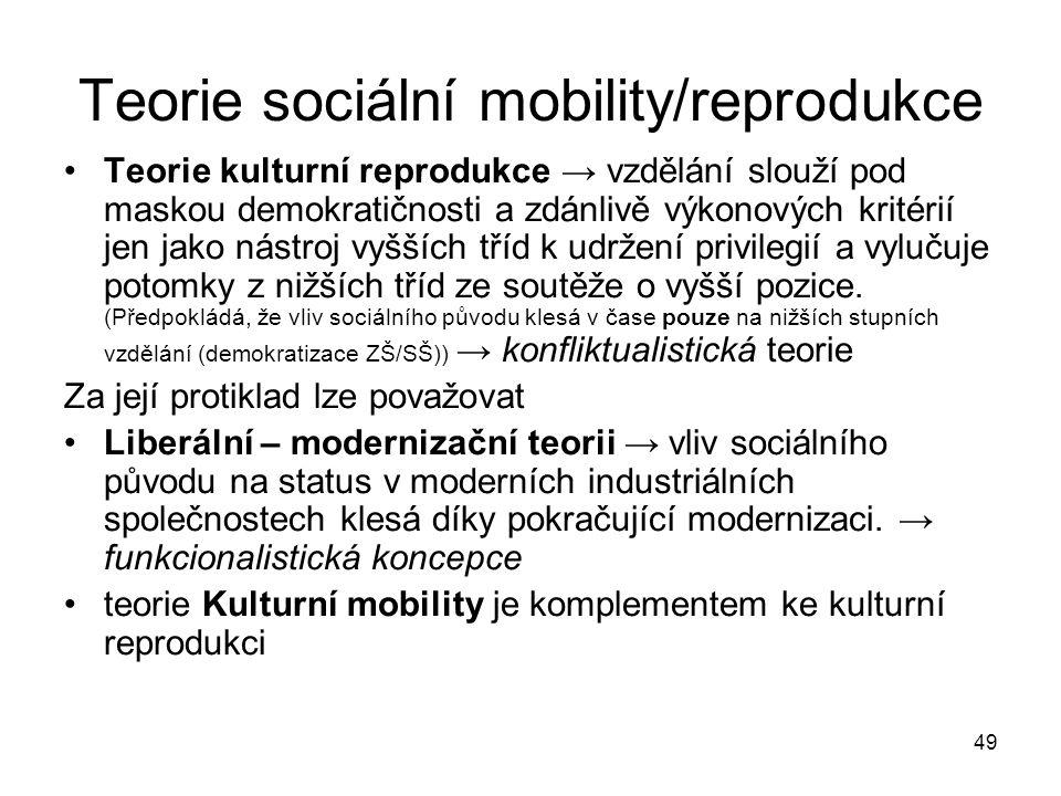 49 Teorie sociální mobility/reprodukce Teorie kulturní reprodukce → vzdělání slouží pod maskou demokratičnosti a zdánlivě výkonových kritérií jen jako