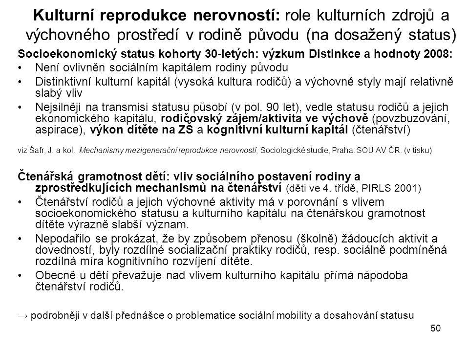 50 Kulturní reprodukce nerovností: role kulturních zdrojů a výchovného prostředí v rodině původu (na dosažený status) Socioekonomický status kohorty 3