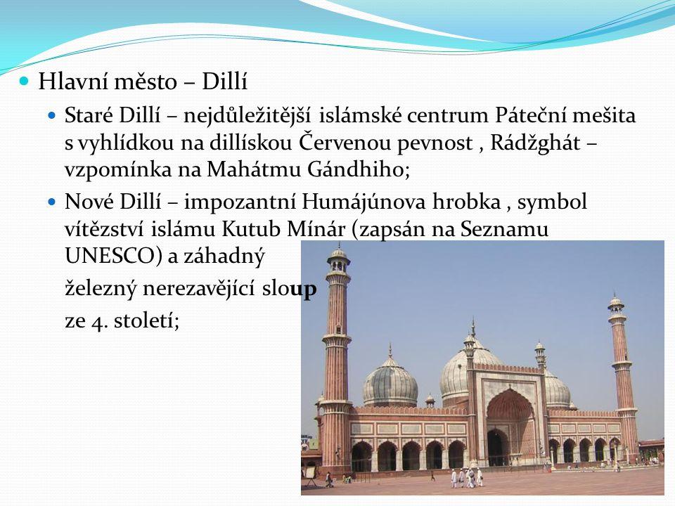 Hlavní město – Dillí Staré Dillí – nejdůležitější islámské centrum Páteční mešita s vyhlídkou na dillískou Červenou pevnost, Rádžghát – vzpomínka na M