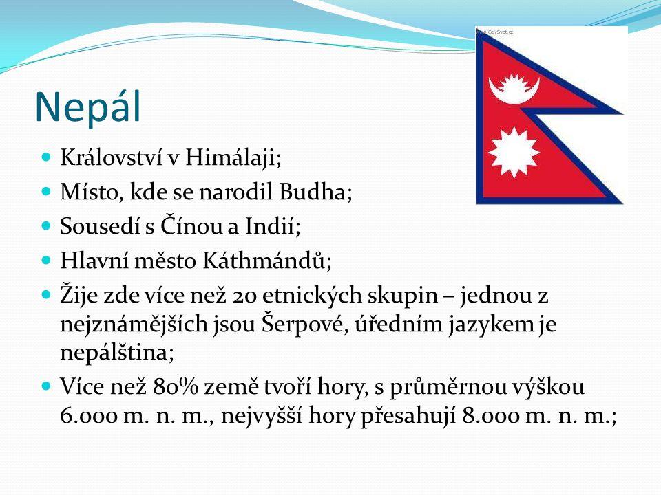 Nepál Království v Himálaji; Místo, kde se narodil Budha; Sousedí s Čínou a Indií; Hlavní město Káthmándů; Žije zde více než 20 etnických skupin – jed