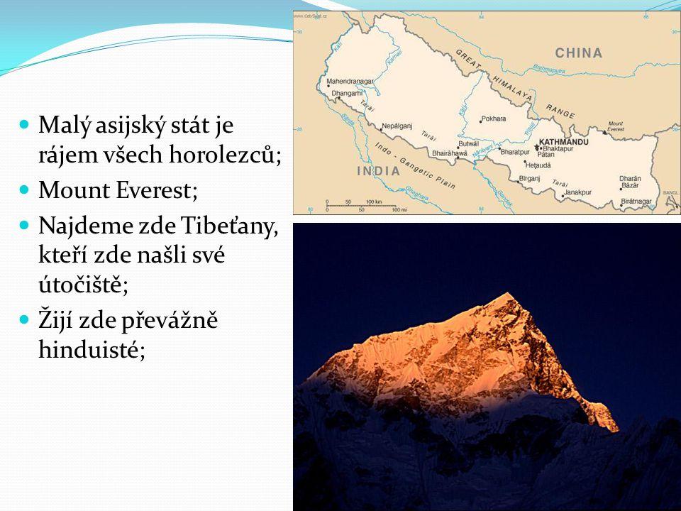 Malý asijský stát je rájem všech horolezců; Mount Everest; Najdeme zde Tibeťany, kteří zde našli své útočiště; Žijí zde převážně hinduisté;