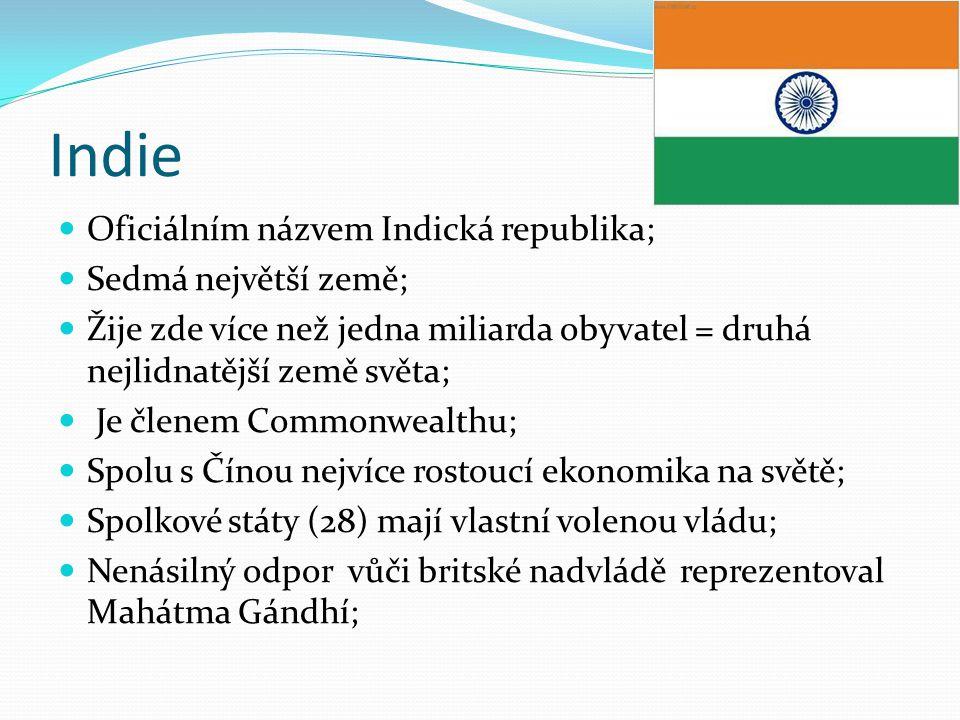 Indie Oficiálním názvem Indická republika; Sedmá největší země; Žije zde více než jedna miliarda obyvatel = druhá nejlidnatější země světa; Je členem