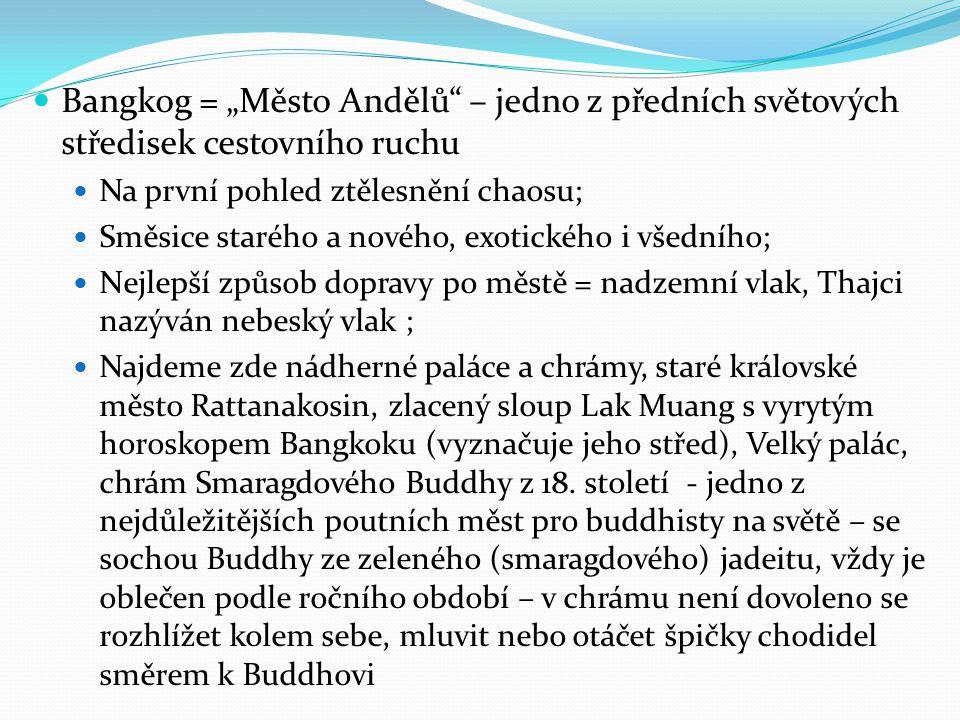 """Bangkog = """"Město Andělů"""" – jedno z předních světových středisek cestovního ruchu Na první pohled ztělesnění chaosu; Směsice starého a nového, exotické"""