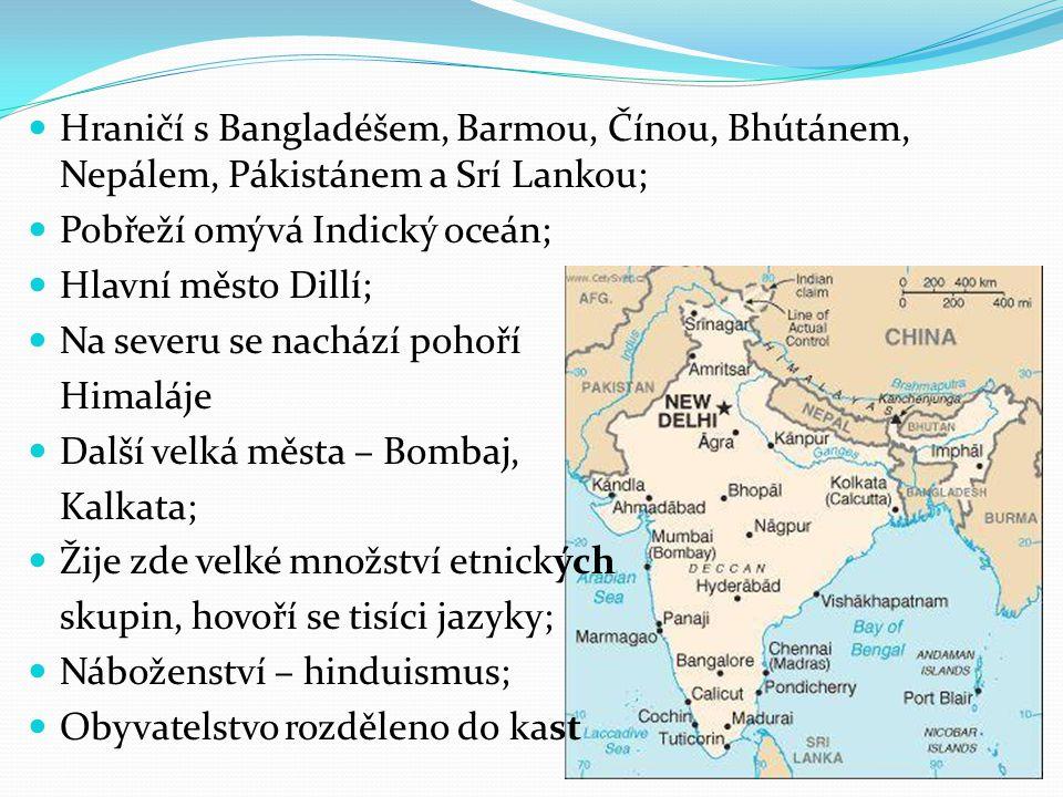 Hraničí s Bangladéšem, Barmou, Čínou, Bhútánem, Nepálem, Pákistánem a Srí Lankou; Pobřeží omývá Indický oceán; Hlavní město Dillí; Na severu se nacház