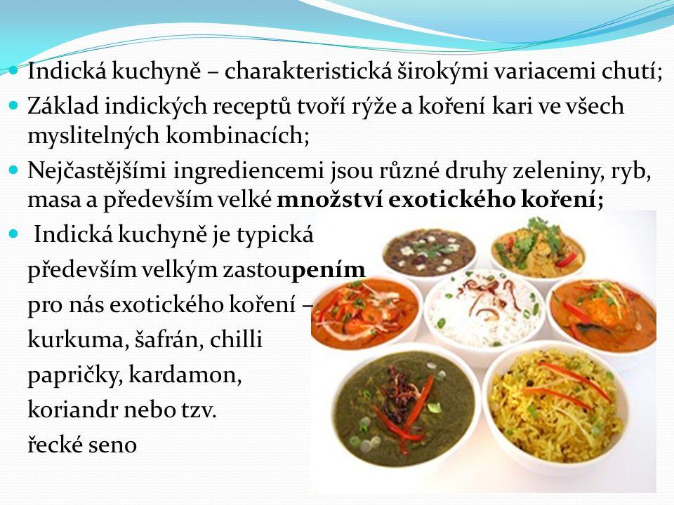 Indická kuchyně – charakteristická širokými variacemi chutí; Základ indických receptů tvoří rýže a koření kari ve všech myslitelných kombinacích; Nejč