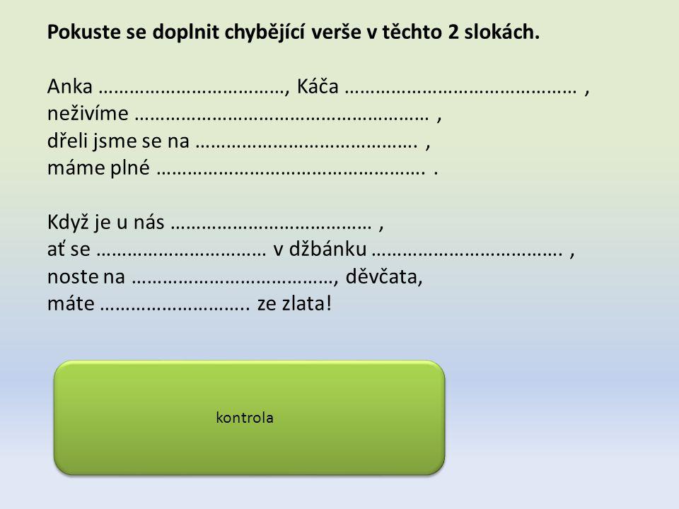 Pokuste se doplnit chybějící verše v těchto 2 slokách.