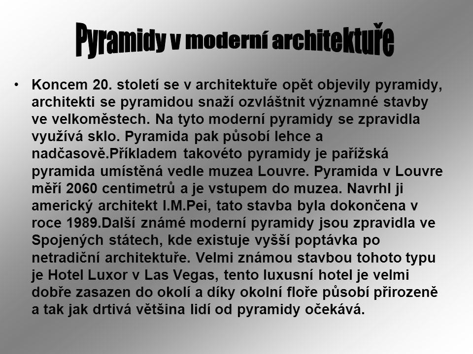 Koncem 20. století se v architektuře opět objevily pyramidy, architekti se pyramidou snaží ozvláštnit významné stavby ve velkoměstech. Na tyto moderní