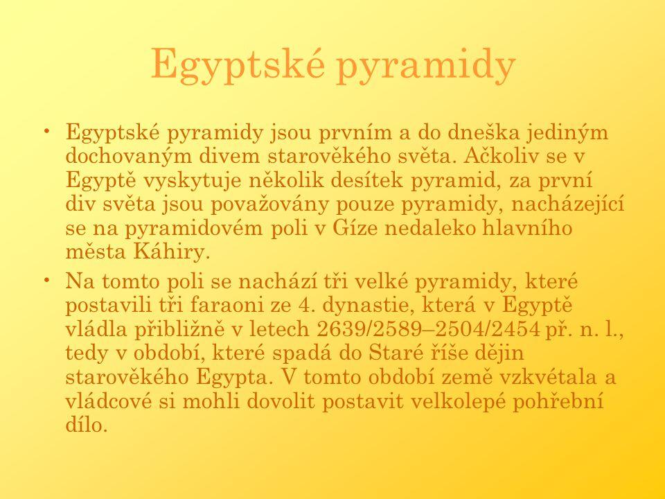 Egyptské pyramidy jsou prvním a do dneška jediným dochovaným divem starověkého světa. Ačkoliv se v Egyptě vyskytuje několik desítek pyramid, za první