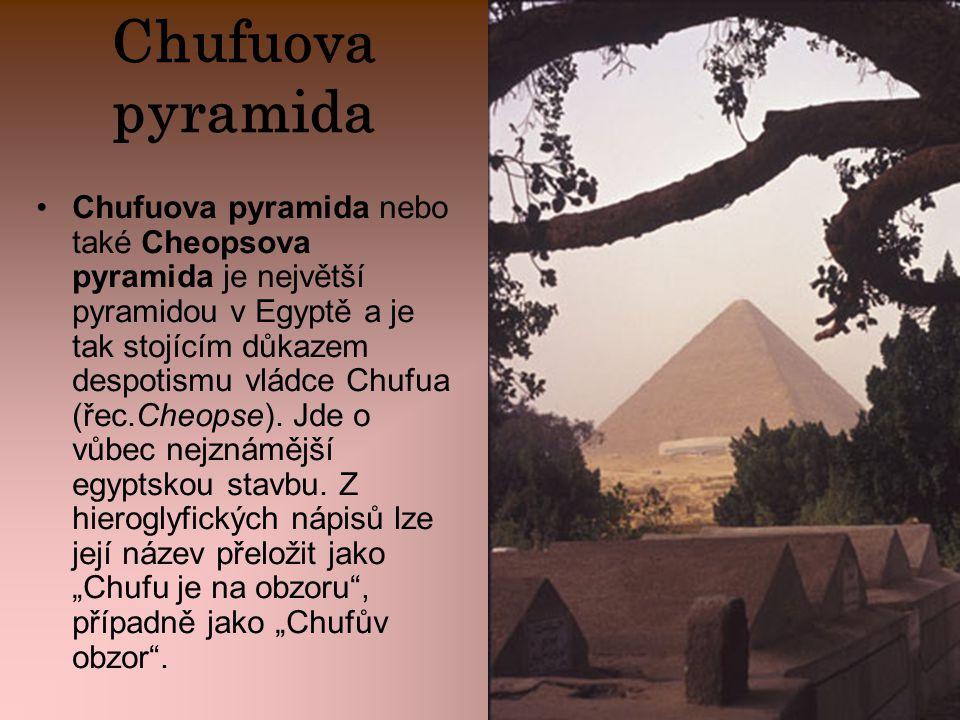 Chufuova pyramida Chufuova pyramida nebo také Cheopsova pyramida je největší pyramidou v Egyptě a je tak stojícím důkazem despotismu vládce Chufua (ře