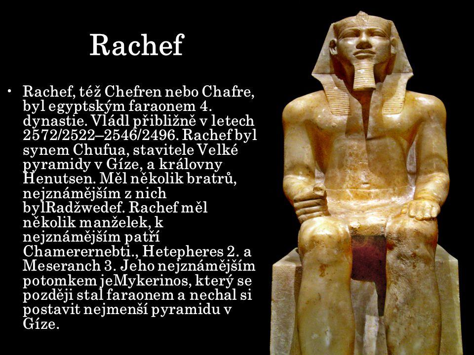 Rachef Rachef, též Chefren nebo Chafre, byl egyptským faraonem 4. dynastie. Vládl přibližně v letech 2572/2522–2546/2496. Rachef byl synem Chufua, sta
