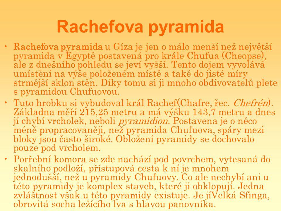 Rachefova pyramida Rachefova pyramida u Gíza je jen o málo menší než největší pyramida v Egyptě postavená pro krále Chufua (Cheopse), ale z dnešního p