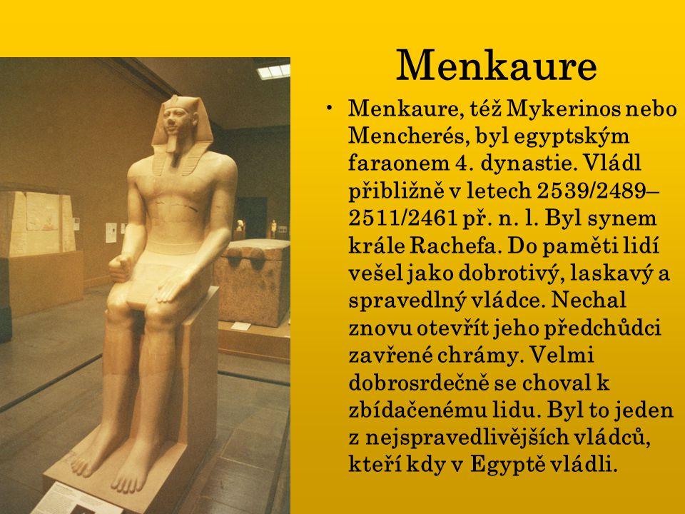 Menkaure Menkaure, též Mykerinos nebo Mencherés, byl egyptským faraonem 4. dynastie. Vládl přibližně v letech 2539/2489– 2511/2461 př. n. l. Byl synem