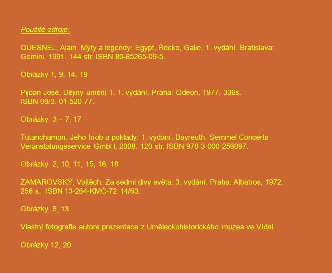 Použité zdroje: QUESNEL, Alain. Mýty a legendy: Egypt, Řecko, Galie. 1. vydání. Bratislava: Gemini, 1991. 144 str. ISBN 80-85265-09-5. Obrázky 1, 9, 1