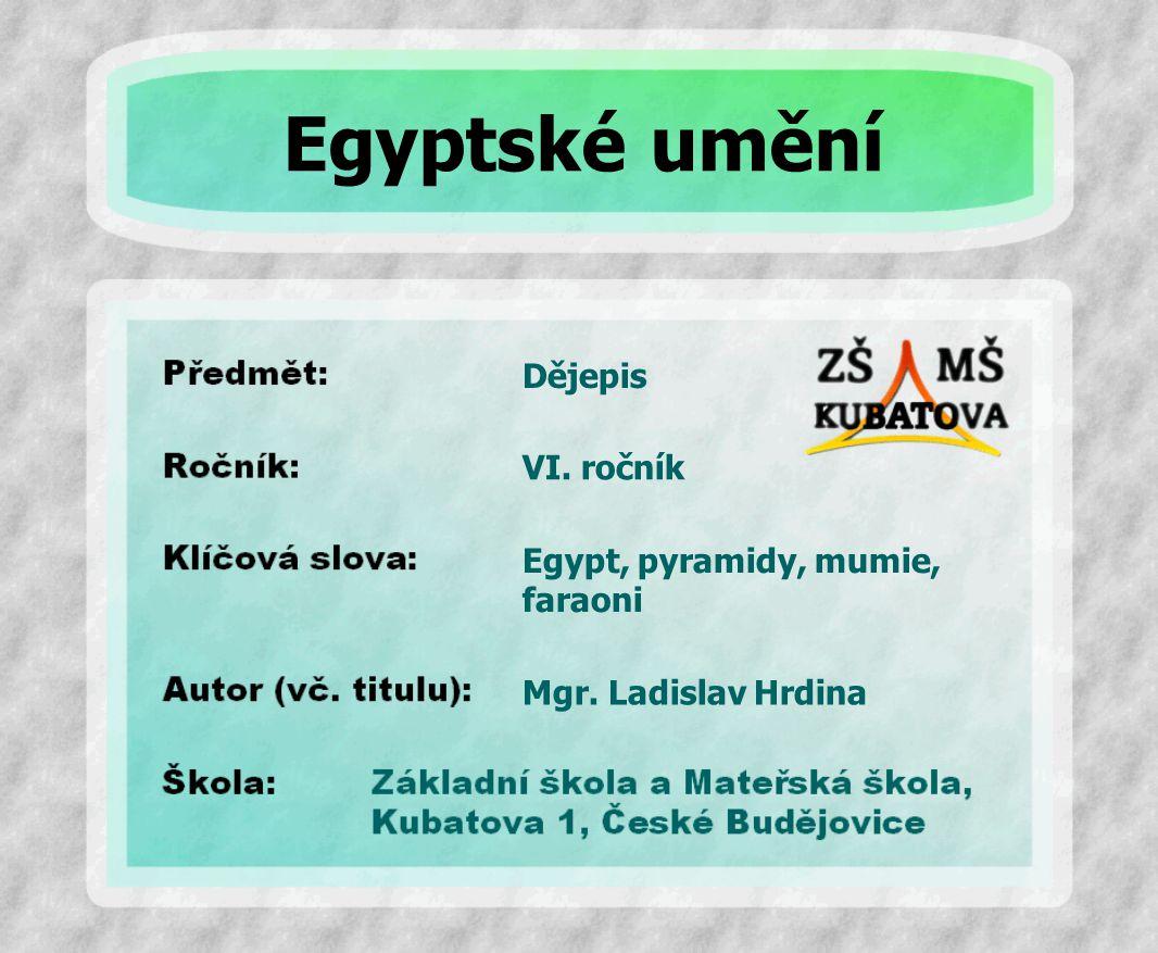 Dějepis Egypt, pyramidy, mumie, faraoni VI. ročník Mgr. Ladislav Hrdina Egyptské umění