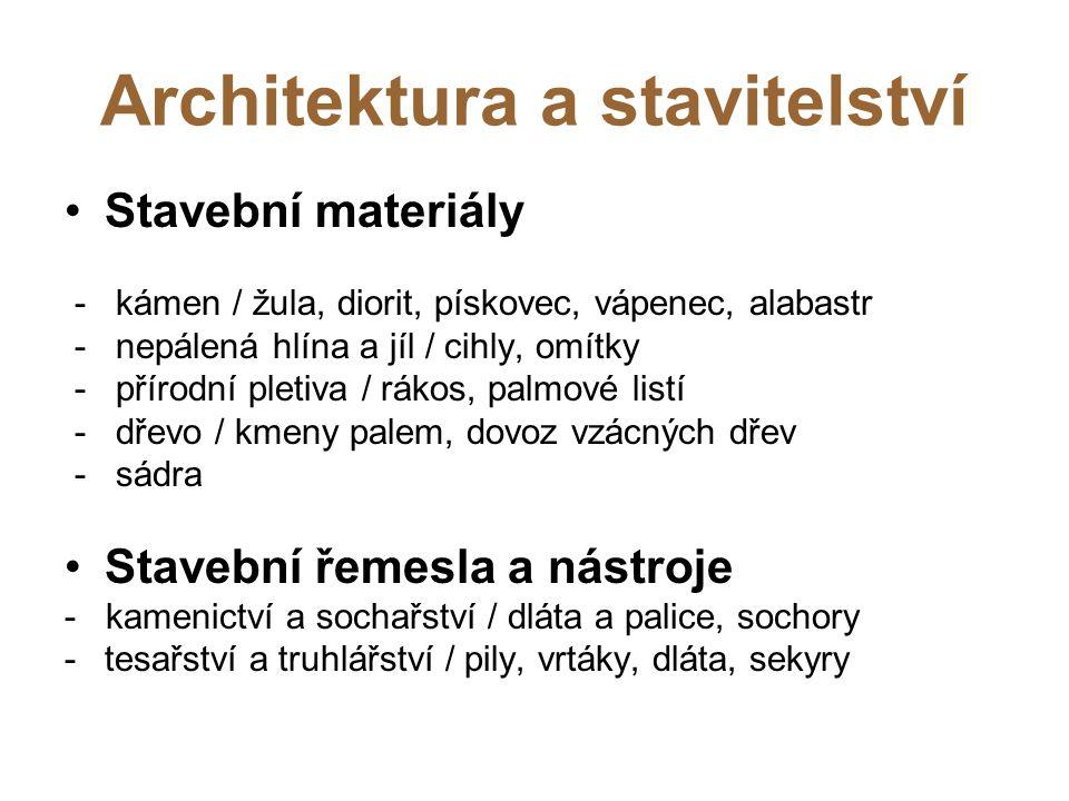 Architektura a stavitelství Stavební materiály - kámen / žula, diorit, pískovec, vápenec, alabastr - nepálená hlína a jíl / cihly, omítky - přírodní p