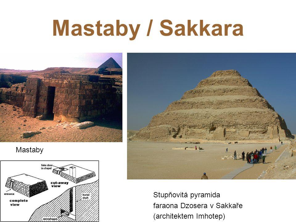 Mastaby / Sakkara Stupňovitá pyramida faraona Dzosera v Sakkaře (architektem Imhotep) Mastaby
