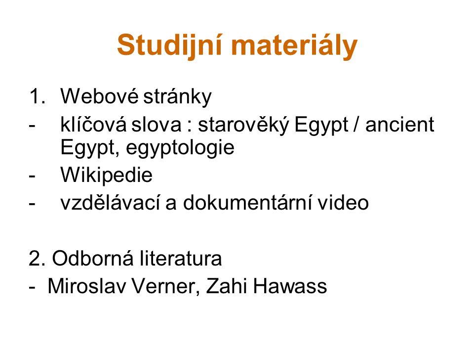 Studijní materiály 1.Webové stránky -klíčová slova : starověký Egypt / ancient Egypt, egyptologie -Wikipedie -vzdělávací a dokumentární video 2. Odbor