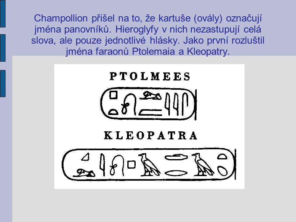Champollion přišel na to, že kartuše (ovály) označují jména panovníků. Hieroglyfy v nich nezastupují celá slova, ale pouze jednotlivé hlásky. Jako prv