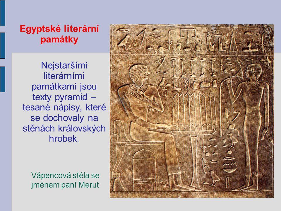 Egyptské literární památky Nejstaršími literárními památkami jsou texty pyramid – tesané nápisy, které se dochovaly na stěnách královských hrobek. Váp