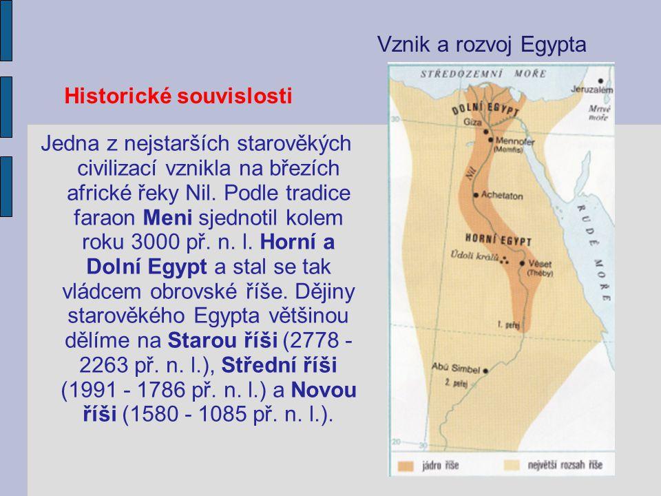 Historické souvislosti Jedna z nejstarších starověkých civilizací vznikla na březích africké řeky Nil. Podle tradice faraon Meni sjednotil kolem roku