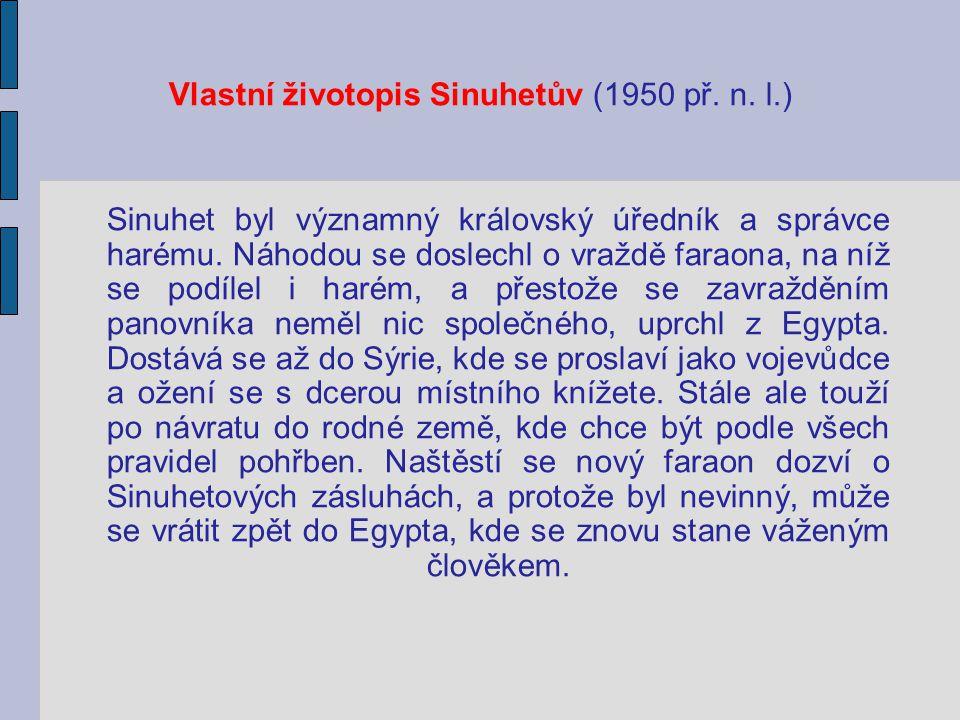 Vlastní životopis Sinuhetův (1950 př. n. l.) Sinuhet byl významný královský úředník a správce harému. Náhodou se doslechl o vraždě faraona, na níž se