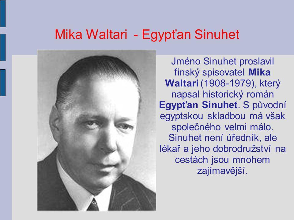 Mika Waltari - Egypťan Sinuhet Jméno Sinuhet proslavil finský spisovatel Mika Waltari (1908-1979), který napsal historický román Egypťan Sinuhet. S pů
